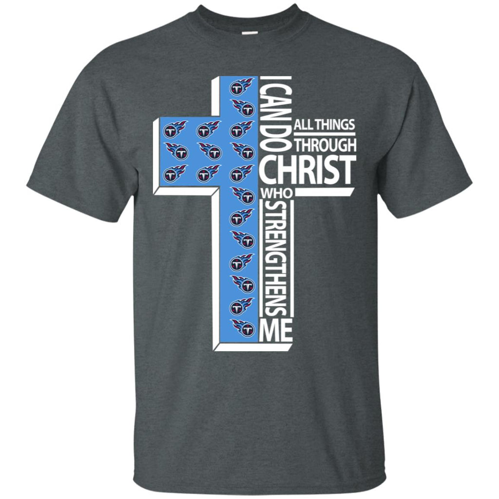 Gorgeous I Can Do All Things Through Christ Tennessee Titans Tshirt