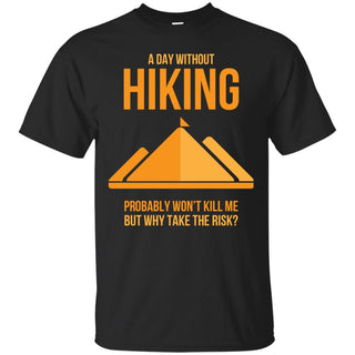 A Day Without Hiking T Shirts