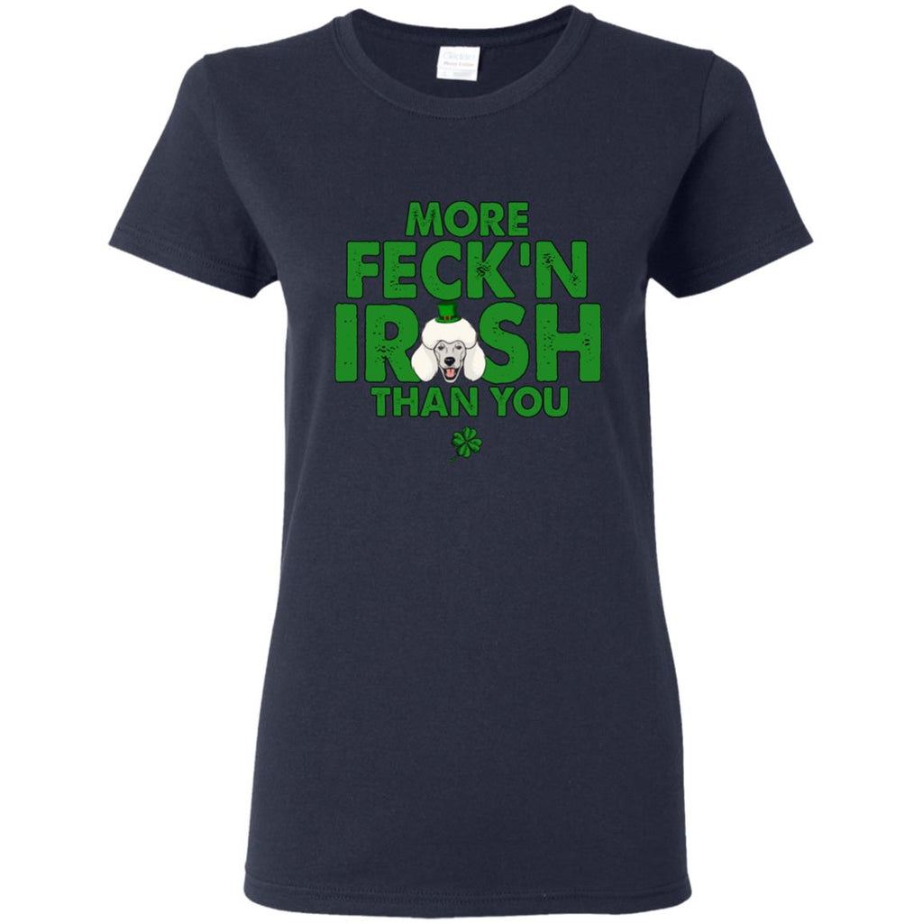 My Poodle Is More Feck'n Irish Than You Poo Dog Tshirt Gift