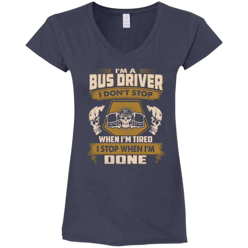 Bus Driver T Shirt - I Don't Stop When I'm Tired