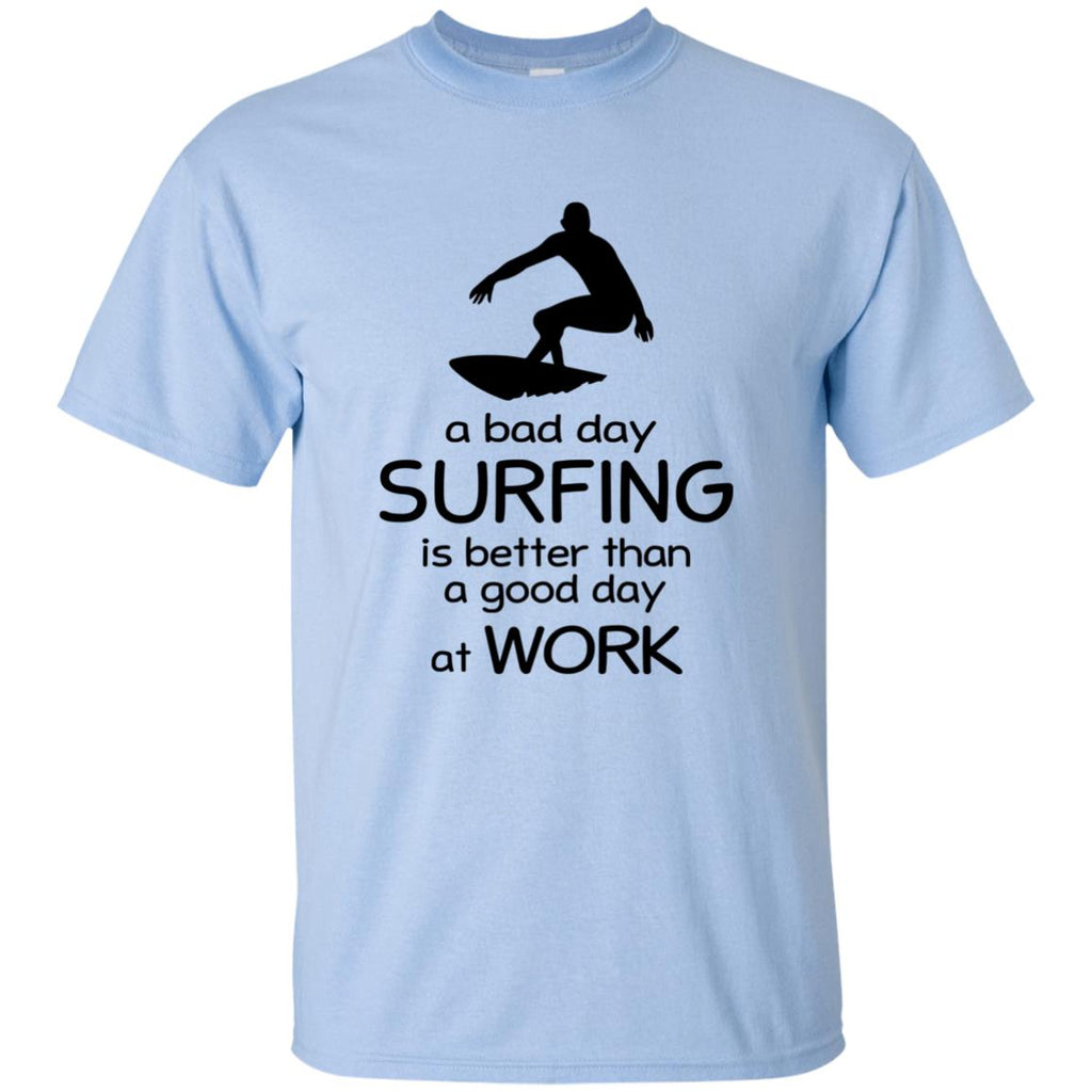 A Bad Day Of Surfing Is Better Than The Good Day At Work