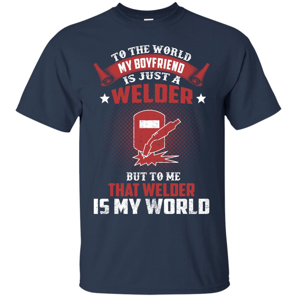 To The World My Boyfriend Is Just A Welder Tshirt Gift