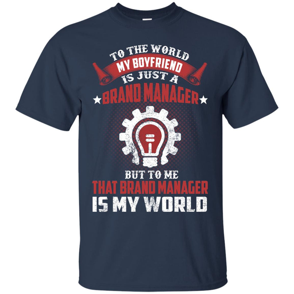 To The World My Boyfriend Is Just A Brand Manager Tshirt Gift