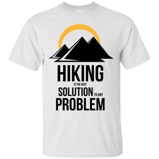 Hiking Is The Best Solution To Any Problem T Shirts