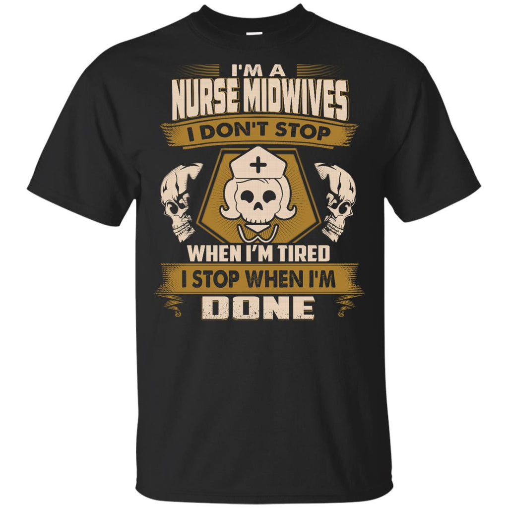 Nurse Midwives T Shirt - I Don't Stop When I'm Tired