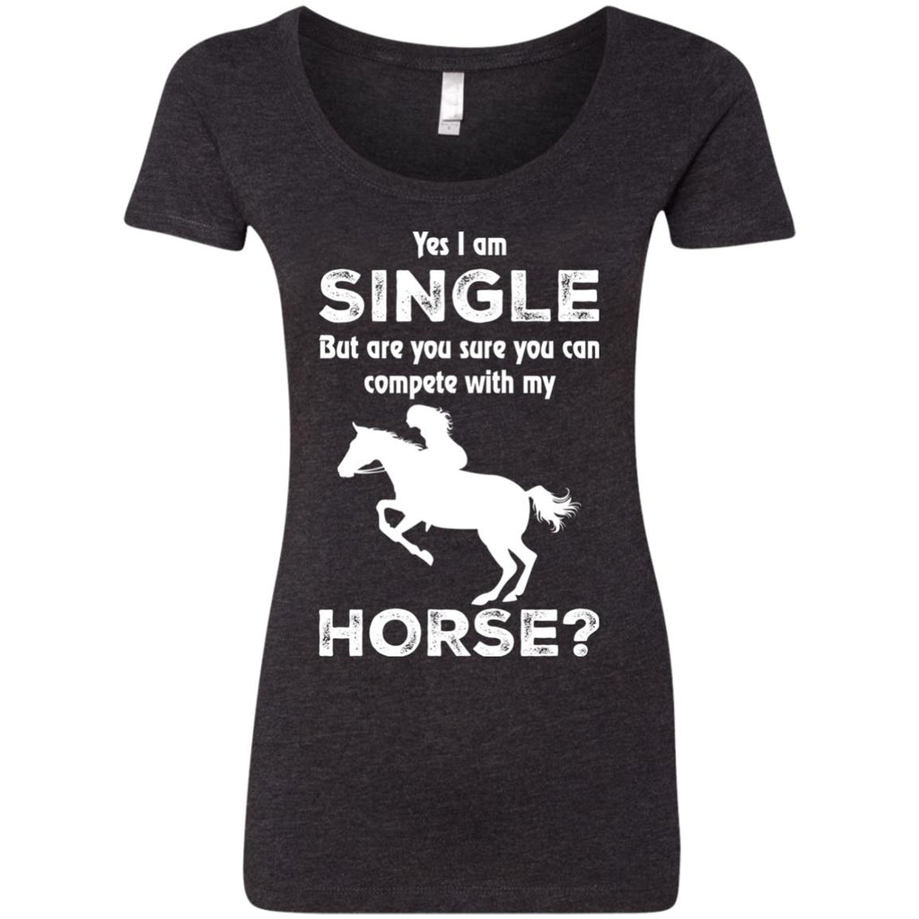 I Am Single But Are You Sure You Can Compete With My Horse Tshirt
