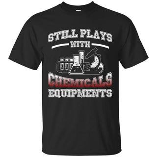 Still Plays With Chemicals T Shirt
