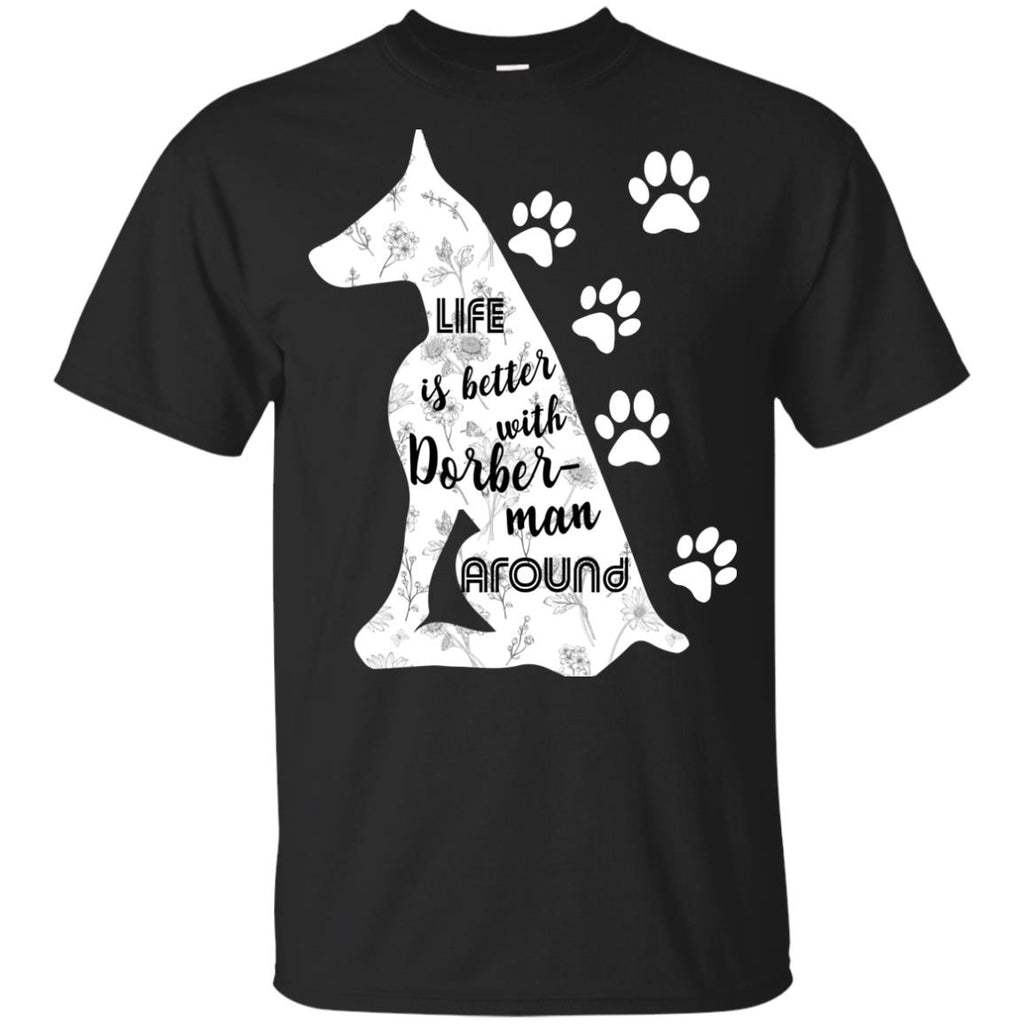 Life Is Better With Doberman Around Dober Dog Tshirt