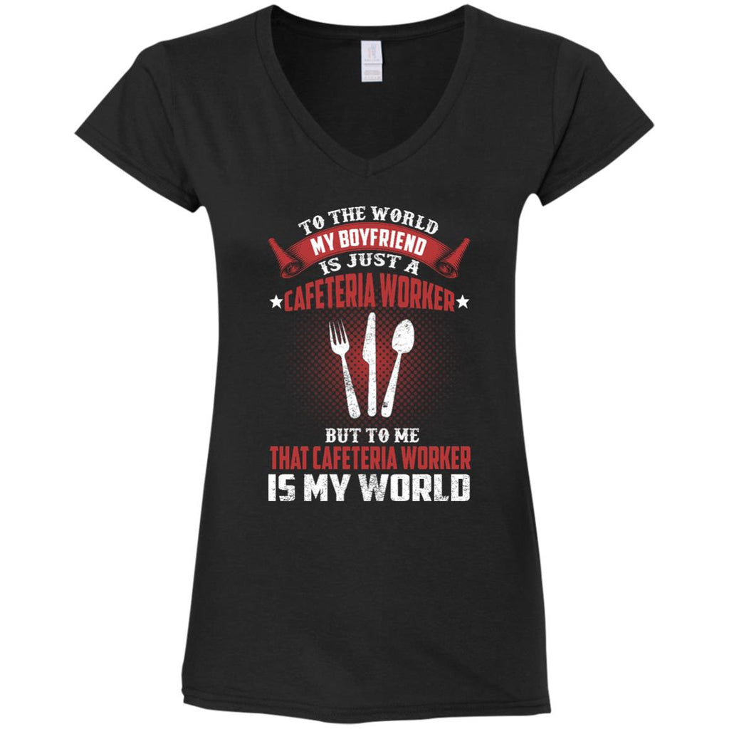 To The World My Boyfriend Is Just A Cafeteria Worker T Shirts