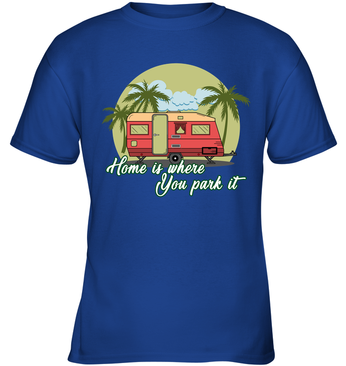 Camping - Home Is Where You Park It T Shirts