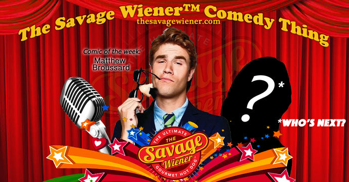 The Savage Wiener™ Comedy Thing #1 - Matthew Broussard
