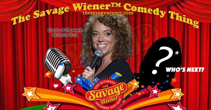 The Savage Wiener™ Comedy Thing #3 -Michelle Wolf