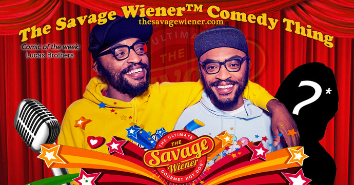 The Savage Wiener™ Comedy Thing #6 - Lucas Bros