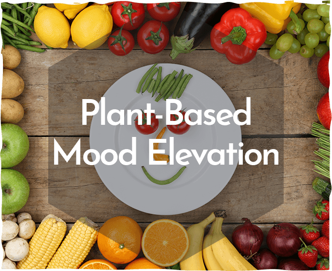 Plant-Based Mood Elevation (it's not what you're thinking…)