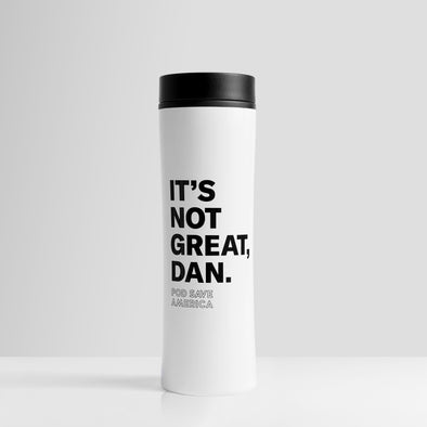 It's Not Great, Dan Stainless Steel Tumbler
