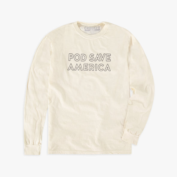 Pod Save America Longsleeve Cream