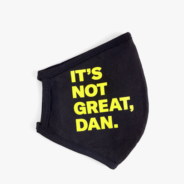 It's Not Great, Dan. Non-Medical Face Mask