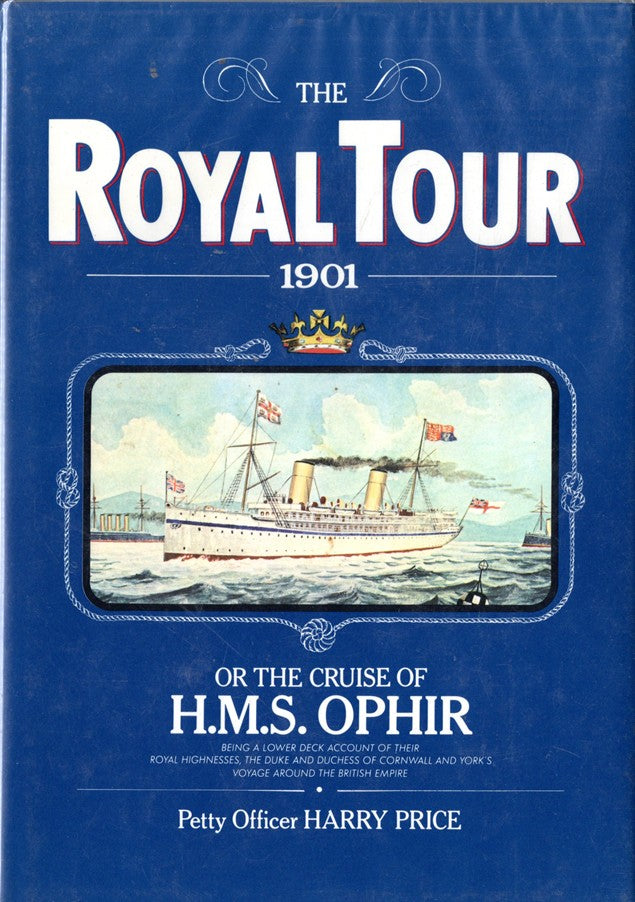 "OPHIR: 1891 - ""The Royal Tour 1901 or the Cruise of H.M.S. OPHIR"""