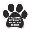I Was Fixed But I Didn't Know I Was Broken Dog Paw Magnet