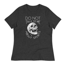 Do Not Talk To Me About Sports - Women's Relaxed Tee - T-Shirt - Sportsball Supply Co.