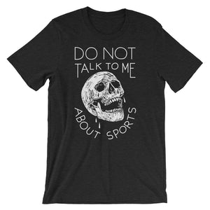Do Not Talk To Me About Sports - Funny Hilarious Sports Skull T-shirt - Sportsball Supply Co