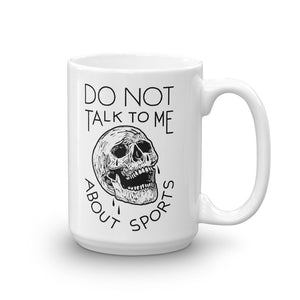 Do Not Talk To Me About Sports Mug - Goodies - Sportsball Supply Co.