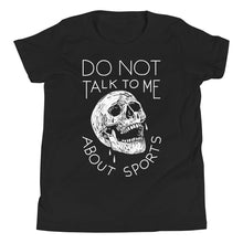 Do Not Talk To Me About Sports Youth T-Shirt
