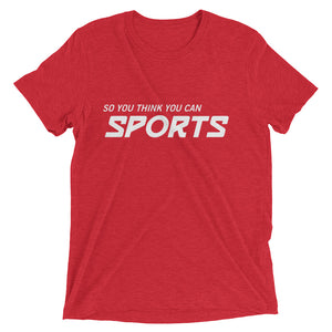 So You Think You Can Sports - Tri-blend Tee - T-Shirt - Sportsball Supply Co.
