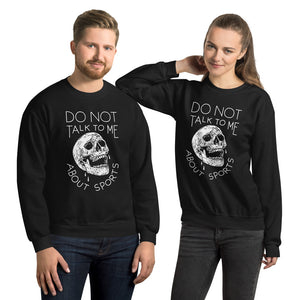 Do Not Talk To Me About Sports - Sweatshirt