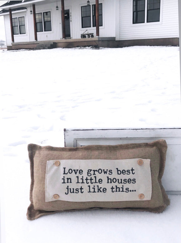 LIMITED EDITION: Love Grows in Little Houses..