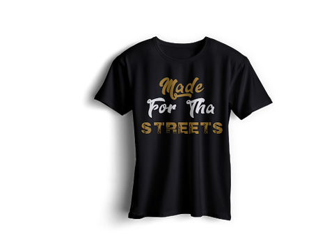 Made For Tha Streets Shirt
