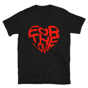For The Love  T-Shirt