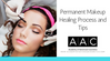 Permanent Makeup Healing Process and Tips