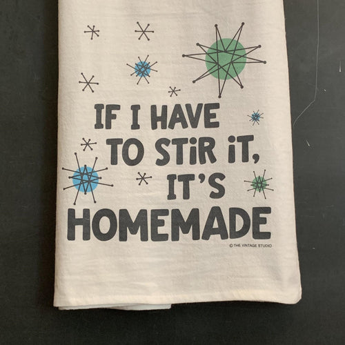 If I Have to Stir It, It's Homemade Flour Sack Towel