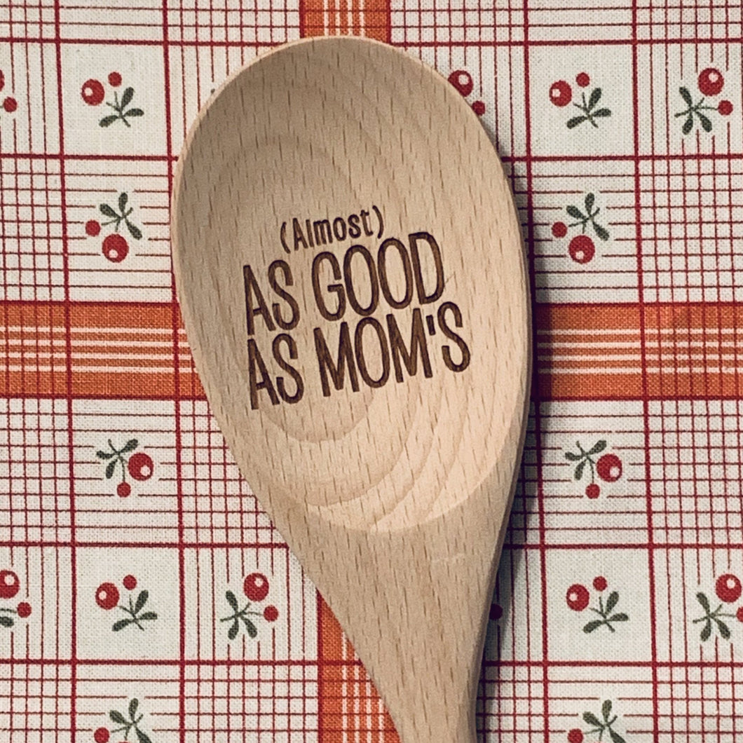 Almost as Good as Mom's Wood Spoon