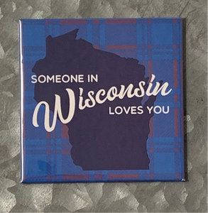 Someone loves you in Wisconsin Magnet