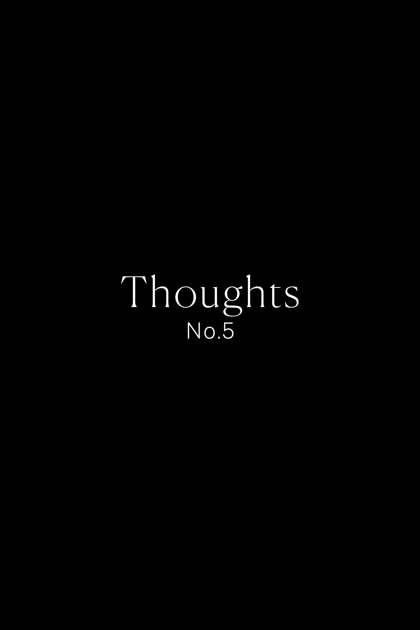 Thoughts – No.5