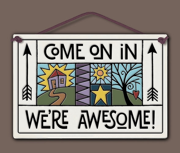 Come On In We're Awesome! Wall Plaque