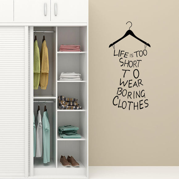 Bedroom or Dressing Room Wall Quote - Life Is Too Short To Wear Boring Clothes