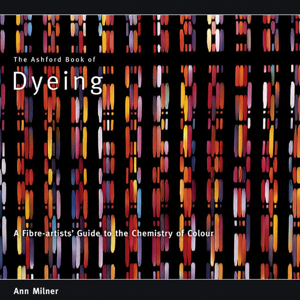 Ashford Book of Dyeing - Ann Milner