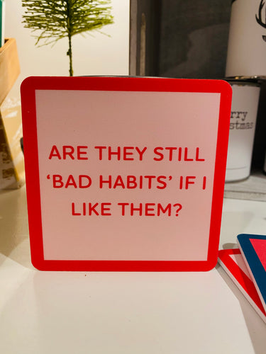 Bad Habits Coaster