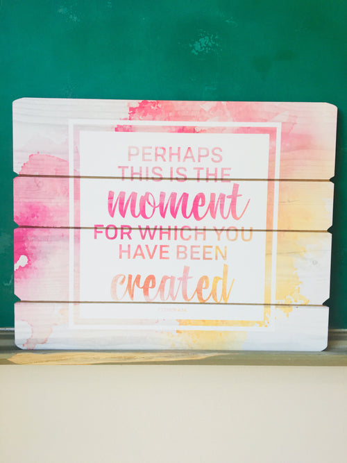 Perhaps this is the Moment - Wood Wall Sign