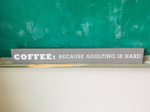 """Coffee because adulting is hard"" Wooden Sign"