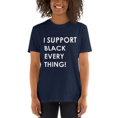 I Support Black Everything - Unisex T-Shirt