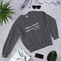 Thou Shall Not Try Me - Unisex Sweatshirt