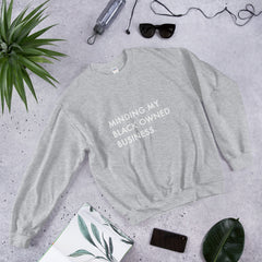 Minding My Black Owned Business - Unisex Sweatshirt