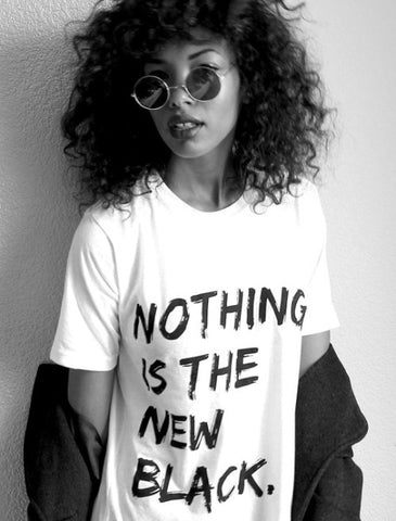 Nothing Is The New Black - Unisex Tee