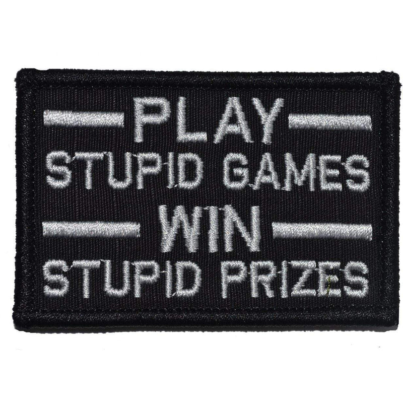 Tactical Gear Junkie Patches Black Play Stupid Games, Win Stupid Prizes - 2x3 Patch