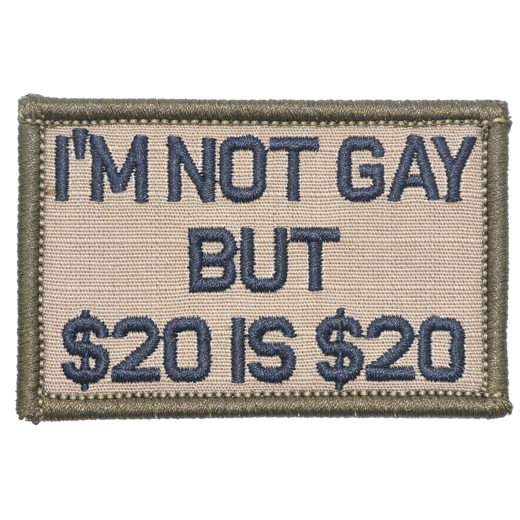 Tactical Gear Junkie Patches Coyote Brown w/ Black I'm Not Gay But $20 is $20 - 2x3 Patch