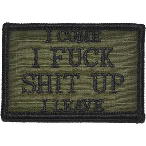 I Come, I Fuck Shit Up, I Leave - 2x3 Patch